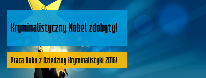 Kryminalistyczny Nobel zdobyty - Praca Roku z Dziedziny Kryminalistyki 2016