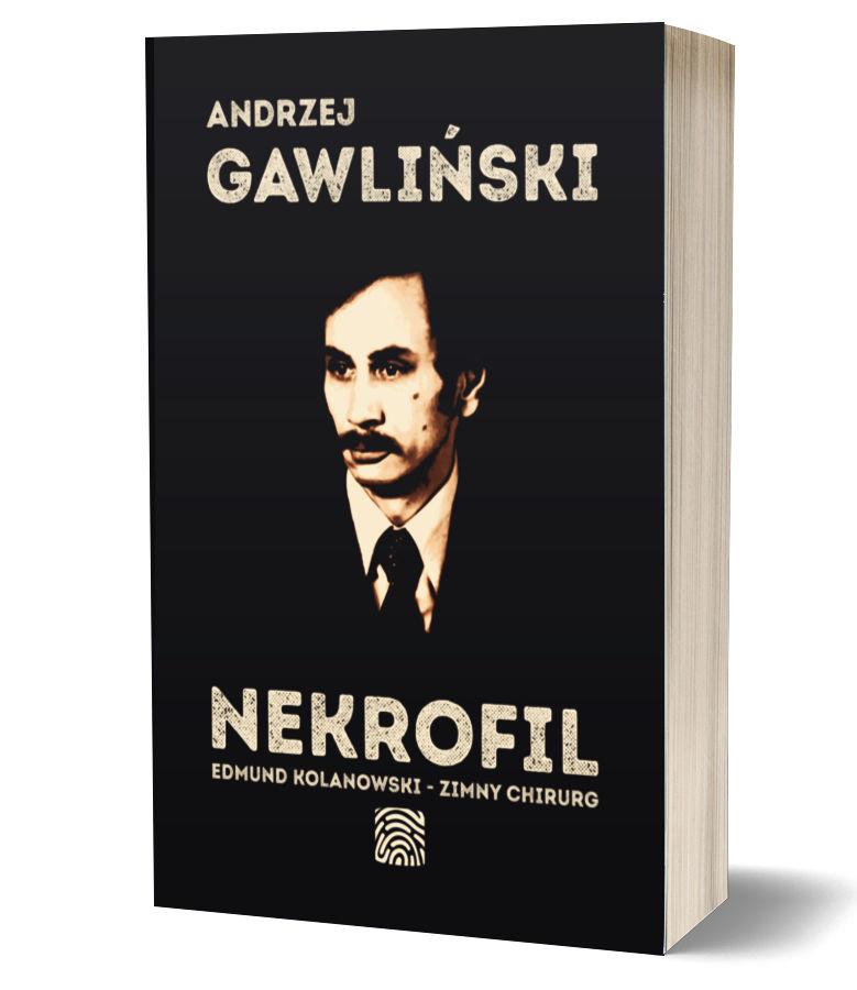 Nekrofil Edmund Kolanowski Zimny Chirurg - książka Andrzej Gawliński